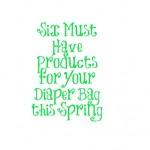Four Must Have Products for Your Diaper Bag this Spring