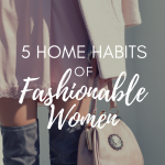 5 Home Habits Of Fashionable Women