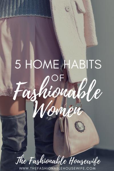 5 Home Habits Of Fashionable Women