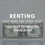 Renting Your Home for Extra Cash? Here Are 5 Mistakes You Should Avoid
